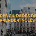 Las mejores ciudades del mundo para aprender inglés en 2019