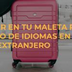 Qué llevar en tu maleta para tu curso de idiomas en el extranjero