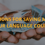 7 suggestions for saving money on your language course