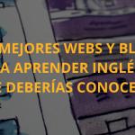 Las 10 mejores webs y blogs para aprender inglés que deberías conocer