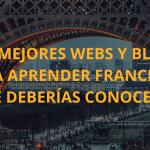 Las 10 mejores webs y blogs para aprender francés que deberías conocer
